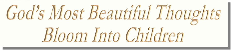 God�s Most Beautiful Thoughts Bloom Into Children